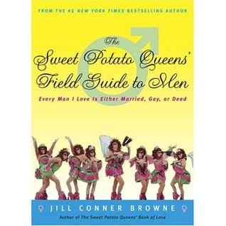 The Sweet Potato Queens' Field Guide To Men:  Every Man I Love Is Either Married, Gay, Or Dead (Sweet Potato Queens')