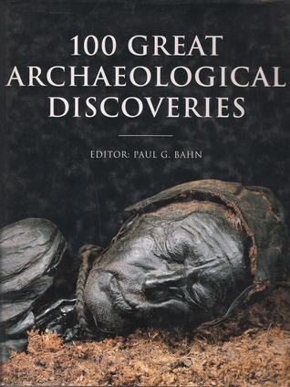 100 Great Archaeological Discoveries by Paul G. Bahn