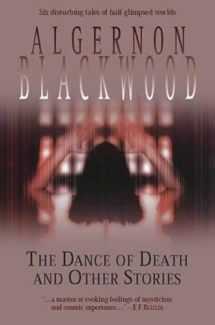 The Dance Of Death And Other Stories by Algernon Blackwood