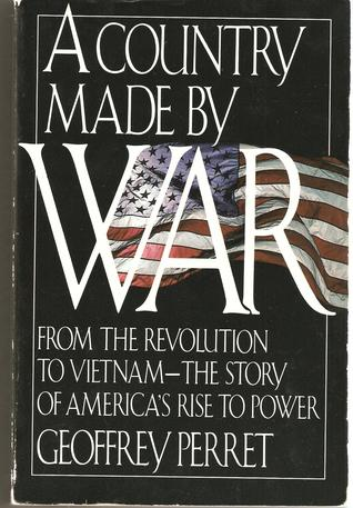 A Country Made by War by Geoffrey Perrett