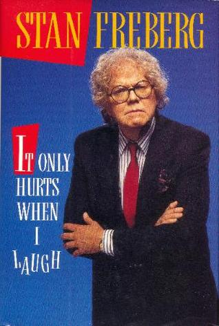 It Only Hurts When I Laugh by Stan Freberg