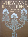 Wheat And Huckleberries: Or Dr. Northmore's Daughters (1899)