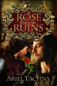 A Rose Among the Ruins by Ariel Tachna