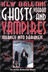 New Orleans Ghosts, Voodoo, and Vampires: Journey into Darkness