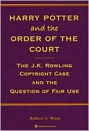 Harry Potter and the Order of the Court by Robert S. Want