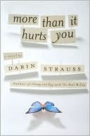 More Than it Hurts You by Darin Strauss