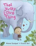 That Yucky Love Thing by Michael Catchpool