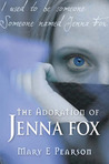 The Adoration of Jenna Fox (Jenna Fox Chronicles #1)