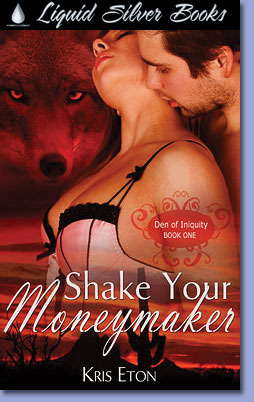 Shake Your Money Maker (Den of Iniquity, #1)