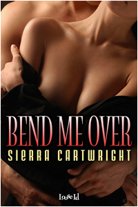 Bend Me Over by Sierra Cartwright