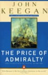 The Price of Admiralty: The Evolution of Naval Warfare from Trafalgar to Midway