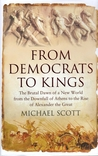 From Democrats to Kings. The Brutal Dawn of a New World from the Downfall of Athens to the Rise of Alexander the Great