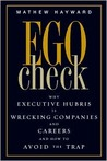 Ego Check: Why Executive Hubris is Wrecking Companies and Careers and How to Avoid the Trap