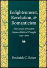 Enlightenment, Revolution, and Romanticism: The Genesis of Modern German Political Thought, 1790-1800
