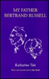 My Father, Bertrand Russell by Katharine Tait