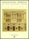 Architectural Drawings of the Regency Period, 1790-1837 by Giles Worsley