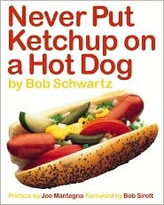 Never Put Ketchup on a Hot Dog by Bob Schwartz