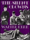 The Silent Clowns by Walter Kerr