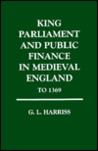 King, Parliament and Public Finance in Mediaeval England to 1369