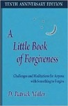 A Little Book of Forgiveness: Challenges and Meditations for Anyone with Something to Forgive