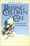 Raising Children to Care: A Jewish Guide to Childrearing