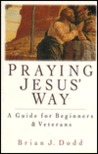 Praying Jesus' Way: A Guide for Beginners and Veterans