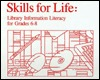 Skills For Life: Library Information Literacy For Grades 6 8