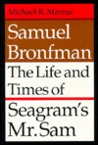 Samuel Bronfman: The Life and Times of Seagram S Mr. Sam