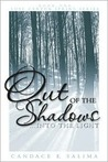 Out of the Shadows Into the Light by Candace E. Salima