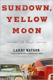 Sundown, Yellow Moon by Larry Watson