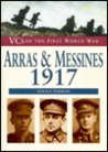 VC's of the First World War: Arras & Messines, 1917