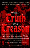 When Truth Was Treason: German Youth against Hitler: The Story of the Helmuth Hübener Group Based on the Narrative of Karl-Heinz Schnibbe