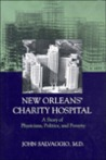 New Orleans' Charity Hospital: A Story of Physicians, Politics, and Poverty