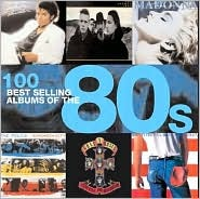 100 Best Selling Albums of the 80's by Chris Barrett