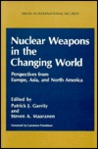 Nuclear Weapons in the Changing World: Perspectives from Europe, Asia, and North America