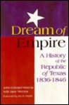 Dream of empire: A history of the republic of Texas, 1836-1846