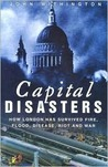 Capital Disasters: How London Has Survived Fire, Flood, Disease, Riot and War