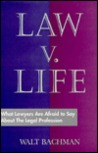 Law V. Life: What Lawyers Are Afraid to Say about the Legal Profession
