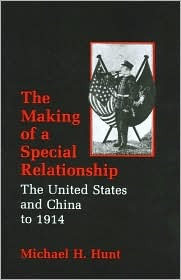 Making of a Special Relationship: The United States and China to 1914
