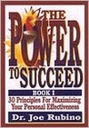 The Power to Succeed: 30 Principles for Maximizing Your Personal Effectiveness