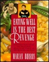 Eating Well is the Best Revenge: Everyday Strategies for Delicious, Healthful Food in 30 Minutes or Less