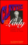 Claytie And The Lady: Ann Richards, Gender, And Politics In Texas