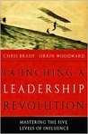 Launching a Leadership Revolution: Mastering the Five Levels of Influence