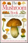 The Mushroom Book: How to Identify, Gather and Cook Wild Mushrooms and Other Fungi