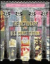 The Dictionary of the U.S. Constitution by Barbara Silberdick Feinberg