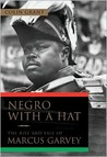 Negro with a Hat: The Rise and Fall of Marcus Garvey and His Dream of Mother Africa