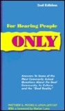 """For Hearing People Only: Answers to the Most Commonly Asked Questions About the Deaf Community, Its Culture, and the """"Deaf Reality"""""""