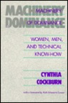 Machinery Of Dominance: Women, Men, and Technical Know-How (The Northeastern Series in Feminist Theory)