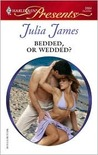 Bedded, Or Wedded? by Julia James
