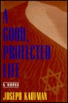 A Good, Protected Life: A Novel